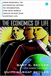 The Economics of Life: From Baseball to Affirmative Action to Immagration, How Real-World Issues Affect Our Everyday Lives by Gary Stanley Becker (1996-09-16)