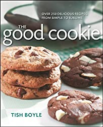 The Good Cookie: Over 250 delicious recipes, from simple to sublime by Boyle, Tish (2011) Taschenbuch