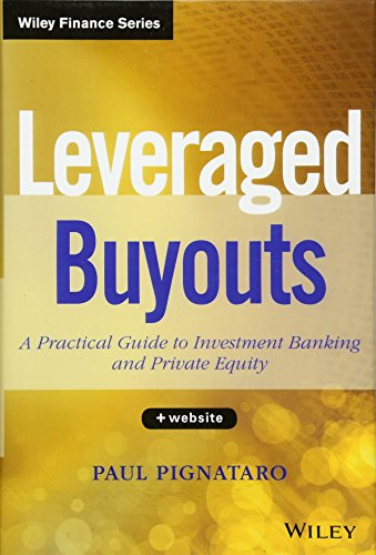 Leveraged Buyouts: A Practical Guide to Investment Banking and Private Equity. + Website (Wiley Finance Editions)