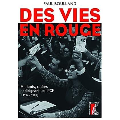 Des vies en rouge: Militants, cadres et dirigeants du PCF (1944-1981) (SCIENCES HUM HC)