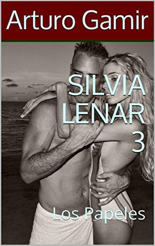SILVIA LENAR 3: Los Papeles por Arturo Gamir