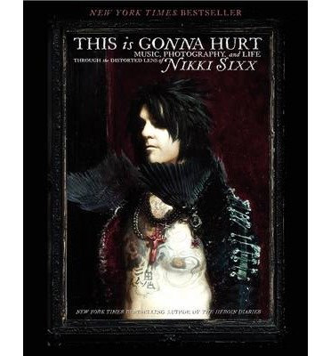 [(This is Gonna Hurt: Music, Photography and Life Through the Distorted Lens of Nikki Sixx)] [Author: Nikki Sixx] published on (March, 2013)