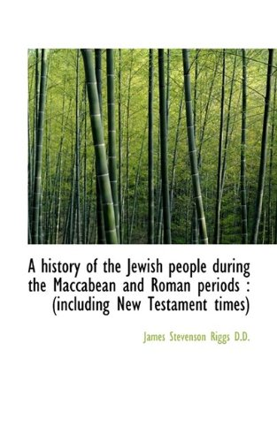 A history of the Jewish people during the Maccabean and Roman periods: (including New Testament tim