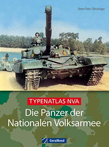 Die Panzer der Nationalen Volksarmee (NVA): Die Panzer der Nationalen Volksarmee: Typenatlas NVA. Kompaktes Wissen über alle gepanzerten Kettenfahrzeuge ... sowjetischen T-72. Mit Profi-Fotomaterial. -