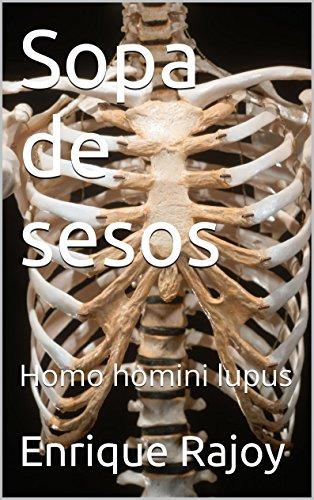 Sopa de sesos: Homo homini lupus (líquidos&liquidados nº 3) por Enrique Rajoy