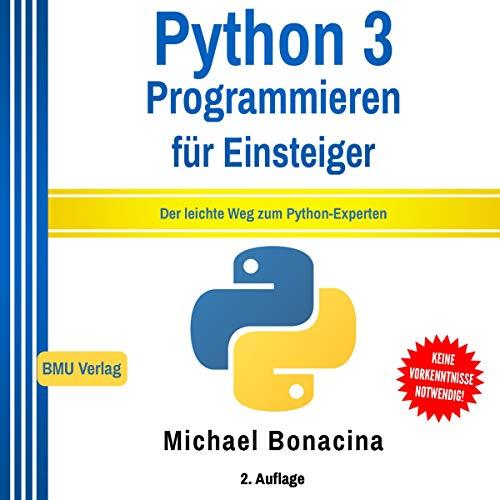 Python 3: Programmieren für Einsteiger: Der leichte Weg zum Python-Experten: Einfach Programmieren lernen 2 -