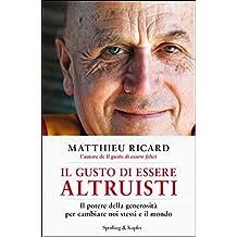 Il gusto di essere altruisti: Il potere della generosità per cambiare noi stessi e il mondo (Italian Edition)