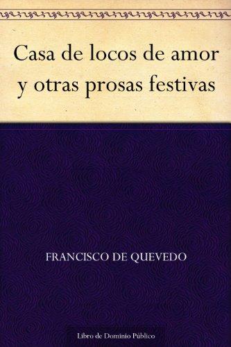Casa de locos de amor y otras prosas festivas
