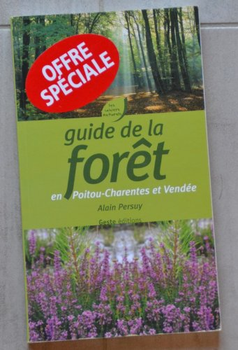Guide de la Foret en Poitou-Charentses et Vendée par Alain Persuy