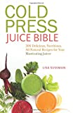 Juicers Best Deals - Cold Press Juice Bible: 300 Delicious, Nutritious, All-Natural Recipes for Your Masticating Juicer