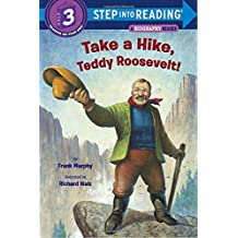 Take a Hike, Teddy Roosevelt! (Step into Reading)