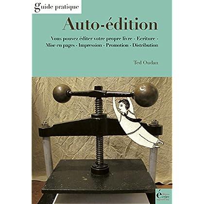 Auto-édition: Vous pouvez éditer votre propre livre (Guide pratique)