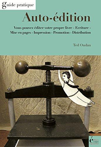 Auto-édition: Vous pouvez éditer votre propre livre (Guide pratique) par Ted Oudan