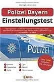 Polizei Bayern Einstellungstest: Eignungstest im Auswahlverfahren bestehen   Erfahrungen, Sport, Allgemeinwissen, Konzentration, Logik, Deutsch, Mathe   Gehobener (3. QE) und mittlerer (2. QE) Dienst