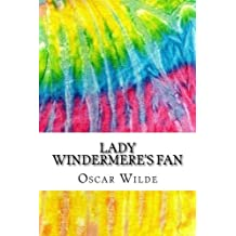 Lady Windermere's Fan: Includes MLA Style Citations for Scholarly Secondary Sources, Peer-Reviewed Journal Articles and Critical Essays (Squid Ink Classics)