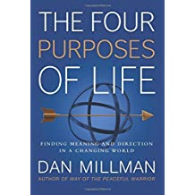 The Four Purposes of Life: Finding Meaning and Direction in a Changing World by Dan Millman (2016-02-12)