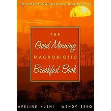 The Good Morning Macrobiotic Breakfast Book by Aveline Kushi (1995-01-01)