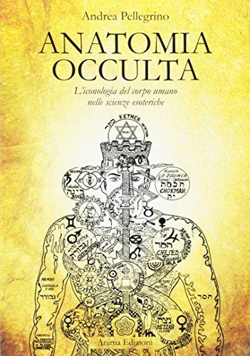 Anatomia occulta. L'iconologia del corpo umano nelle scienze esoteriche (Manuali per l'anima) por Andrea Pellegrino