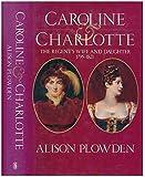 Caroline And Charlotte: Lives of Caroline of Brunswick and Princess Charlotte of Wales