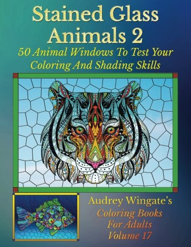 Stained Glass Animals 2: 50 Animal Windows To Test Your Coloring And Shading Skills (Coloring Books For Adults, Band 17) -