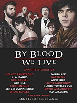 By Blood We Live by [King, Stephen, Neil Gaiman, Anne Rice, David Wellington, Harry Turtledove, Garth Nix, Carrie Vaughn, Joe Hill, Sergei Lukyanenko]