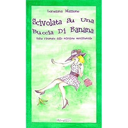 Scivolata Su Una Buccia Di Banana: Come Rinascere Dallo Scivolone Sentimentale