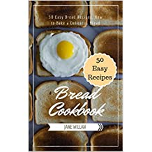 Bread Cookbook:  50 Easy Bread Recipes, How to Bake a Delicious Bread (Baking Series  Book 3) (English Edition)
