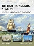 British Ironclads 1860–75: HMS Warrior and the Royal Navys Black Battlefleet (New Vanguard)