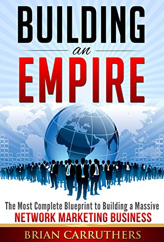 Building an Empire: The Most Complete Blueprint to Building a Massive Network Marketing Business (English Edition)