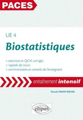 Biostatistiques UE4 PACES Entraînement Intentsif Exercices & QCM Corrigés Rappels de Cours par Pascale Friant-Michel