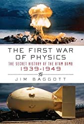 The First War of Physics: The Secret History of the Atomic Bomb, 1939-1949 by Jim Baggott (2010-04-13)
