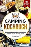 Camping Kochbuch: Das große Outdoor Kochbuch mit 150 leckeren Rezepten. Gesund und schnell kochen...