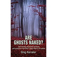 Are Ghosts Naked?: Odd stories, off-plumb opinions, and questions that didn't really need to be asked. (English Edition)