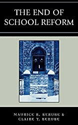 The End of School Reform by Maurice R. Berube (2006-12-13)