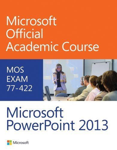 77-422 Microsoft PowerPoint 2013 by Microsoft Official Academic Course (2013) Spiral-bound