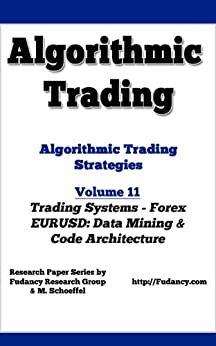 Algorithmic Trading - Algorithmic Trading Strategies - Forex Trading Systems: EURUSD Data Mining and code architecture (English Edition) de [Research, Fudancy, Schoeffel, M]