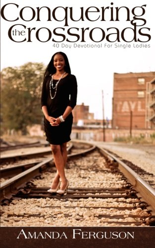 Conquering the Crossroads: 40 Day Devotional for Single Ladies -