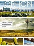 Les vins du Nouveau Monde - Am?rique du Nord - Canada, ?tats-Unis, Mexique by Jacques Orhon (October 29,2012) - Les ?ditions de l'Homme (October 29,2012)