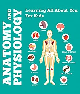 Anatomy and physiology learning all about you for kids human body anatomy and physiology learning all about you for kids human body encyclopedia childrens publicscrutiny Images