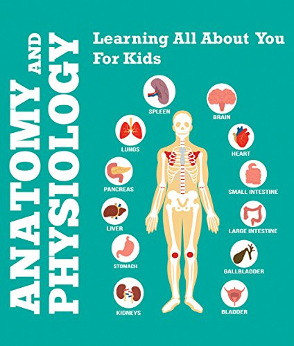 Anatomy And Physiology: Learning All About You For Kids: Human Body Encyclopedia (Children's Anatomy & Physiology Books) (English Edition)