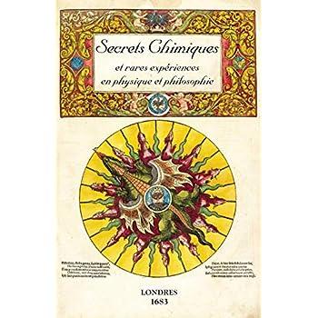 Secrets Chimiques: et rares expériences en Physique et Philosophie