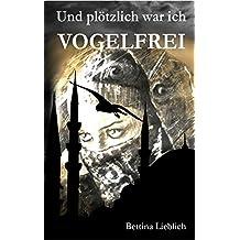 Und plötzlich war ich vogelfrei: Wahre Geschichte/ Ein Frauenschicksal zwischen der islamischen und der westlichen Welt (Deutschland/Syrien)