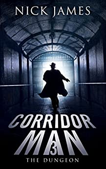 Corridor Man 3: The Dungeon by [James, Nick]
