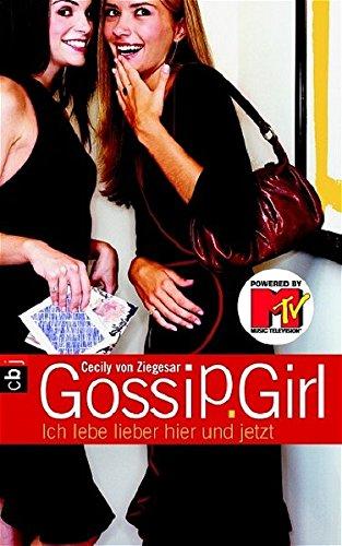 Gossip Girl 06. Ich lebe lieber hier und jetzt.