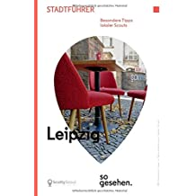 Leipzig Stadtführer: Leipzig so gesehen.