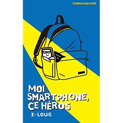 Moi smartphone, ce héros - 2 - Louis