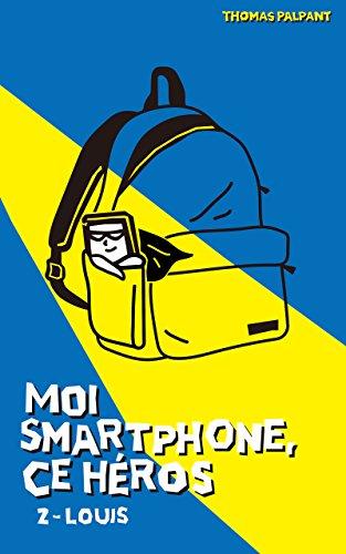 Moi smartphone, ce héros - 2 - Louis par Thomas Palpant