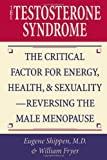 The Testosterone Syndrome: The Critical Factor for Energy, Health, and Sexuality - Reversing the Male Menopause by Shippen, Eugene, M.D., Fryer, William (2001) Paperback