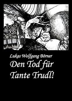 Den Tod für Tante Trudl!: Prosa in schwarzem Rosa