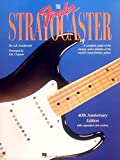 The Fender Stratocaster: Revised: A Complete Guide to the History and Evolution of the World's Most Famous Guitar
